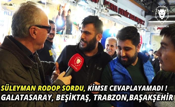 Süleyman Rodop Sordu, KİMSE BİLEMEDİ! SOKAK RÖPORTAJLARI