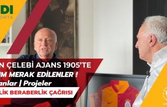 Başkan Adayı Işın Çelebi Ajans 1905'te | Galatasaray'ın Geleceği | Birlik Beraberlik | Planlar